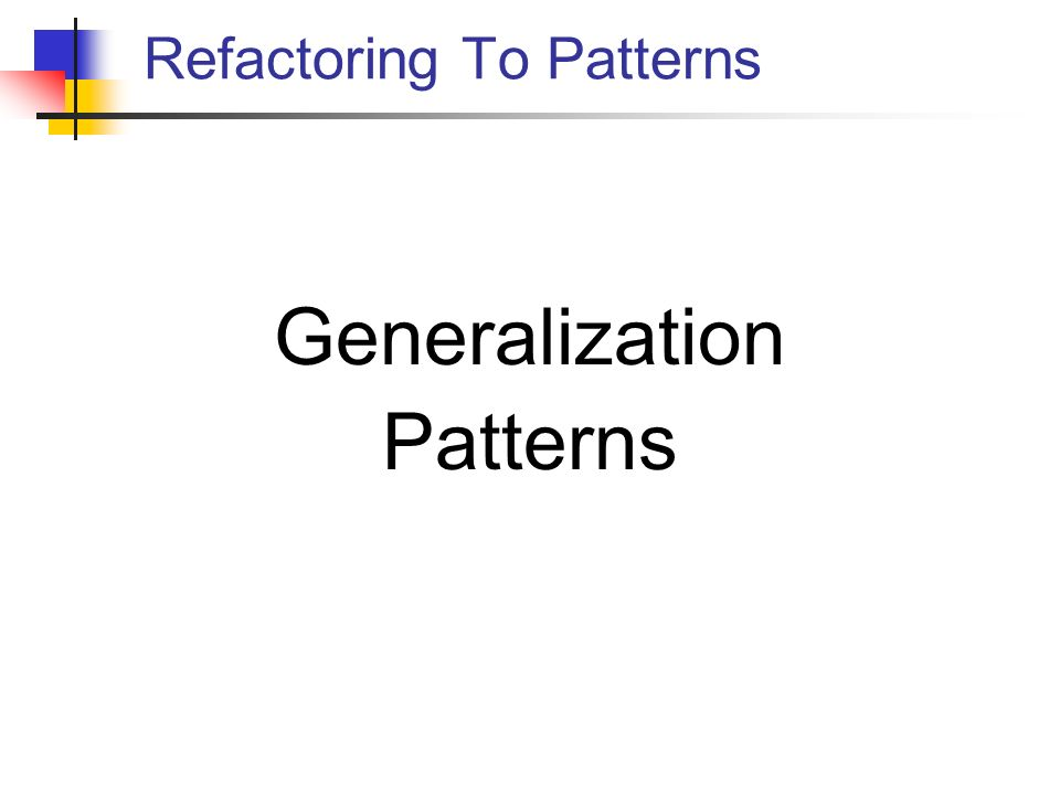 Refactoring To Patterns Generalization Patterns