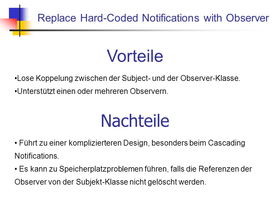 Replace Hard-Coded Notifications with Observer Vorteile Lose Koppelung zwischen der Subject- und der Observer-Klasse.
