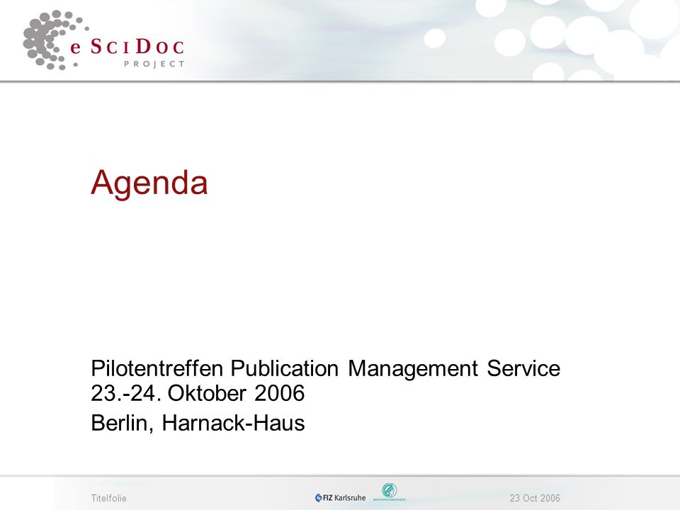 Titelfolie23 Oct 2006 Agenda Pilotentreffen Publication Management Service