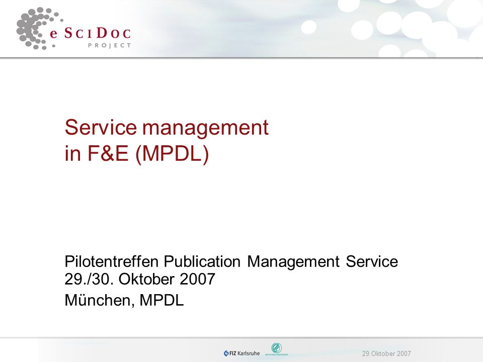 29.Oktober 2007 Service management in F&E (MPDL) Pilotentreffen Publication Management Service 29./30.