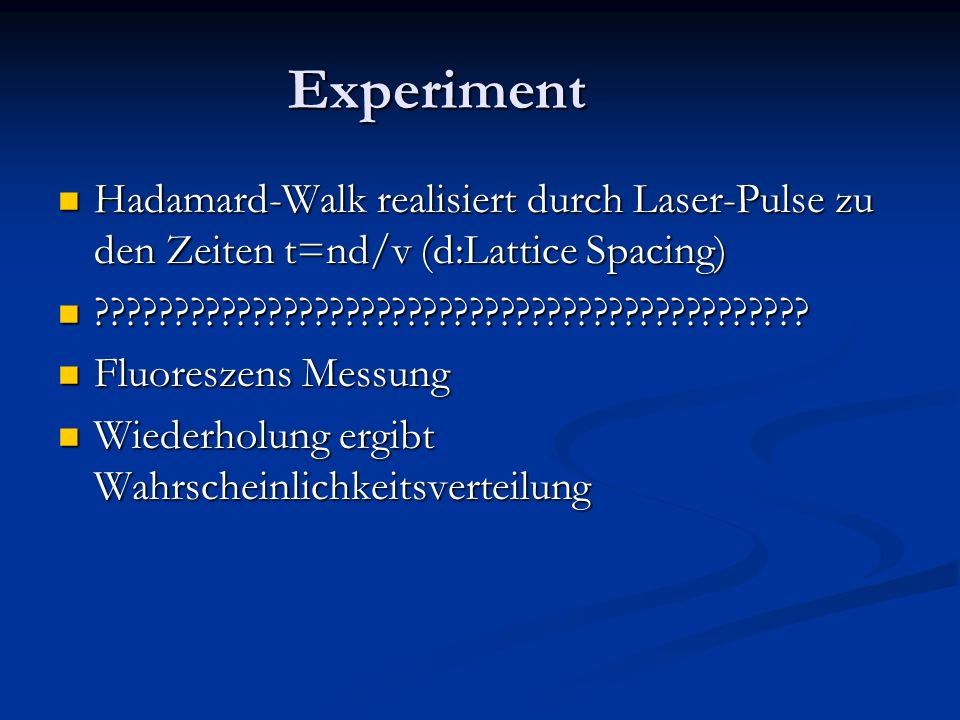 Experiment Hadamard-Walk realisiert durch Laser-Pulse zu den Zeiten t=nd/v (d:Lattice Spacing) Hadamard-Walk realisiert durch Laser-Pulse zu den Zeiten t=nd/v (d:Lattice Spacing) .