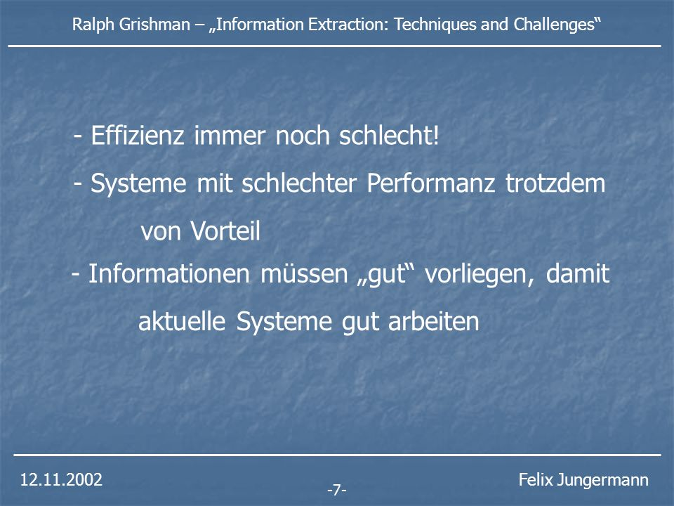 Ralph Grishman – Information Extraction: Techniques and Challenges Felix Jungermann - Effizienz immer noch schlecht.