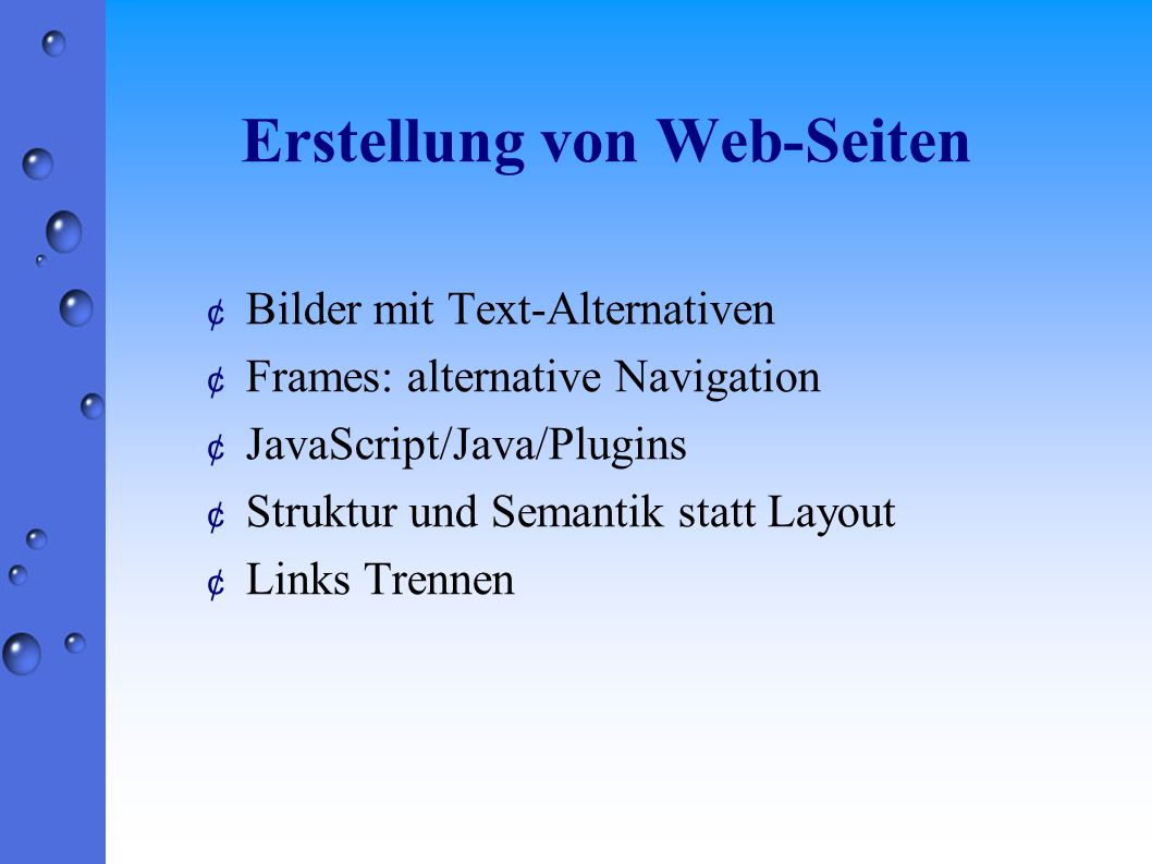 Erstellung von Web-Seiten ¢ Bilder mit Text-Alternativen ¢ Frames: alternative Navigation ¢ JavaScript/Java/Plugins ¢ Struktur und Semantik statt Layout ¢ Links Trennen