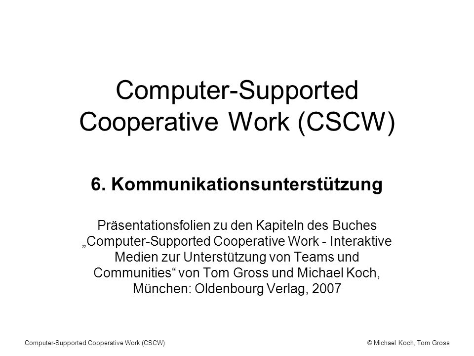 © Michael Koch, Tom GrossComputer-Supported Cooperative Work (CSCW) 6.