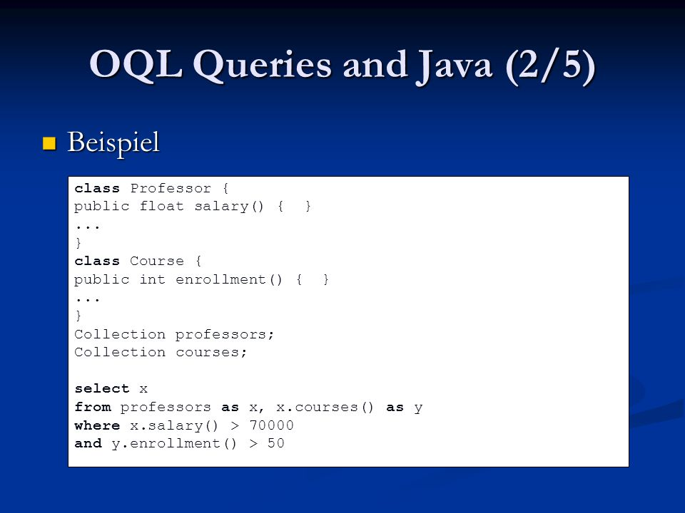 OQL Queries and Java (2/5) Beispiel Beispiel class Professor { public float salary() { }...