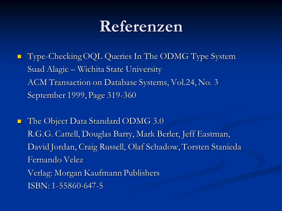 Referenzen Type-Checking OQL Queries In The ODMG Type System Type-Checking OQL Queries In The ODMG Type System Suad Alagic – Wichita State University ACM Transaction on Database Systems, Vol.24, No.