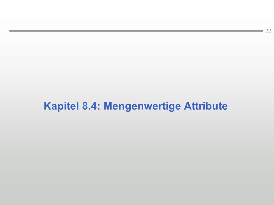 22 Kapitel 8.4: Mengenwertige Attribute