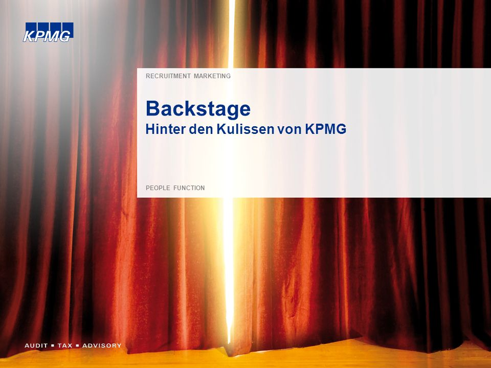 1 RECRUITMENT MARKETING PEOPLE FUNCTION Backstage Hinter den Kulissen von KPMG
