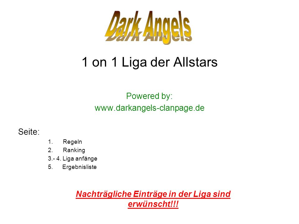 1 on 1 Liga der Allstars Powered by: www.darkangels-clanpage.de Seite: 1.Regeln 2.Ranking 3.- 4.