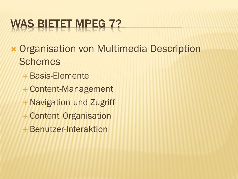 Organisation von Multimedia Description Schemes Basis-Elemente Content-Management Navigation und Zugriff Content Organisation Benutzer-Interaktion