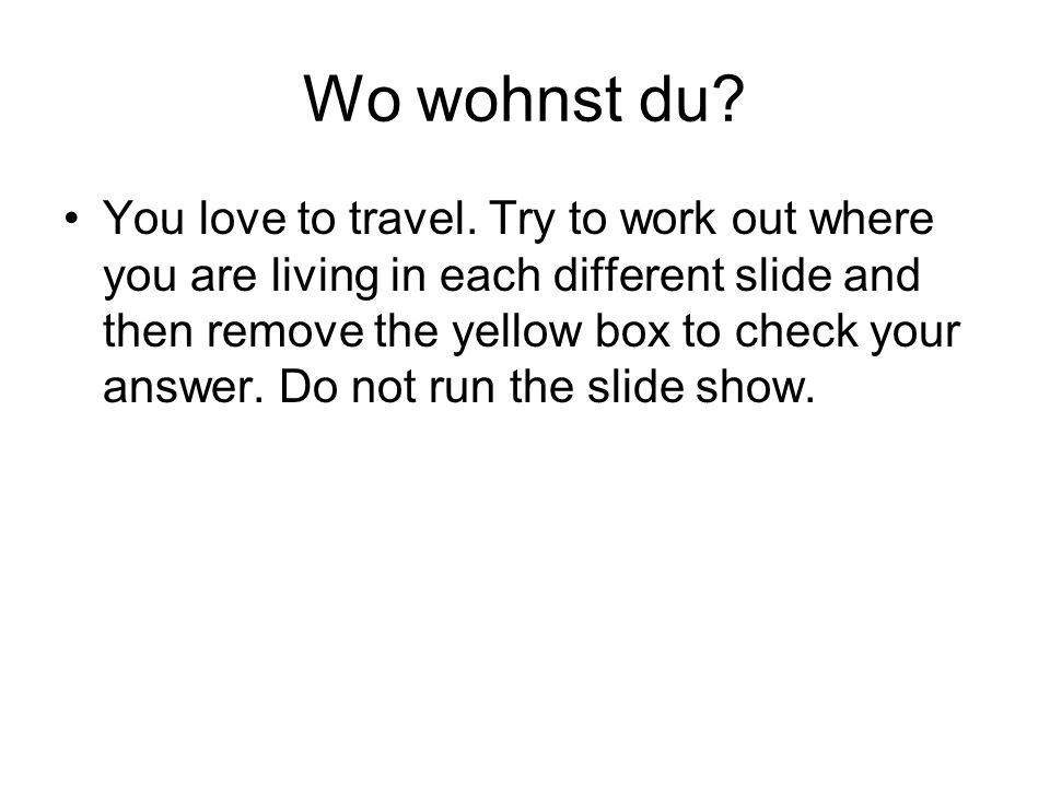 Wo wohnst du. You love to travel.