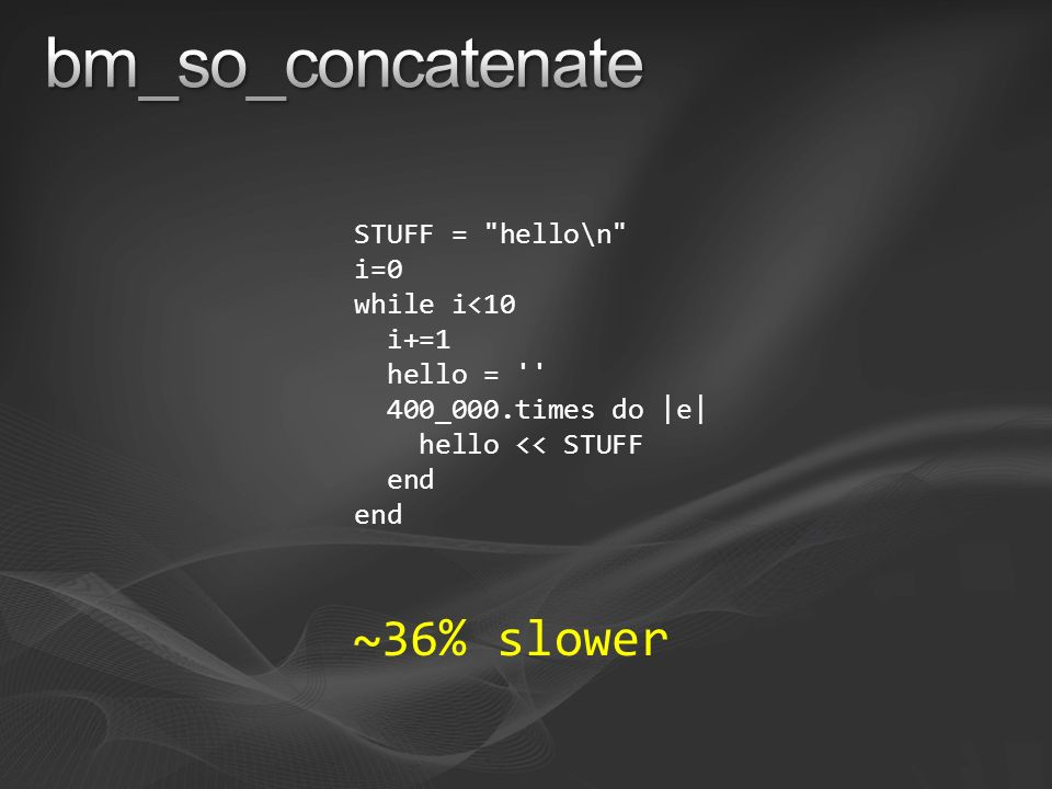 STUFF = hello\n i=0 while i<10 i+=1 hello = 400_000.times do |e| hello << STUFF end ~36% slower