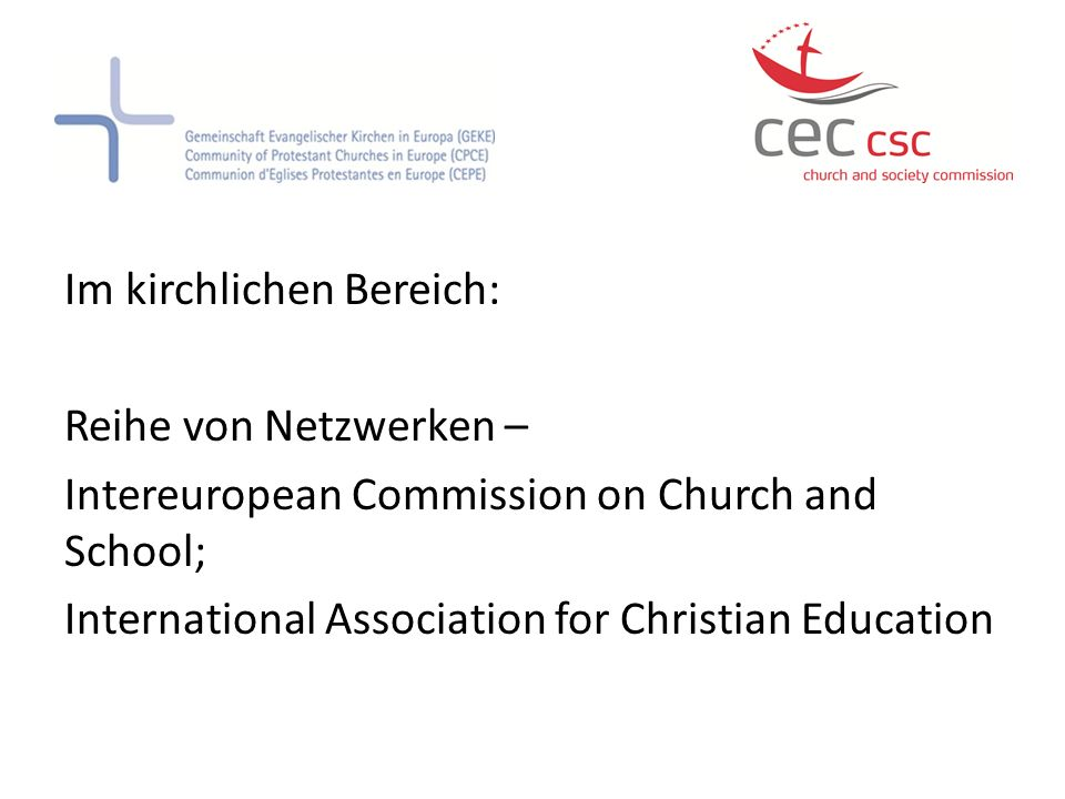 Im kirchlichen Bereich: Reihe von Netzwerken – Intereuropean Commission on Church and School; International Association for Christian Education
