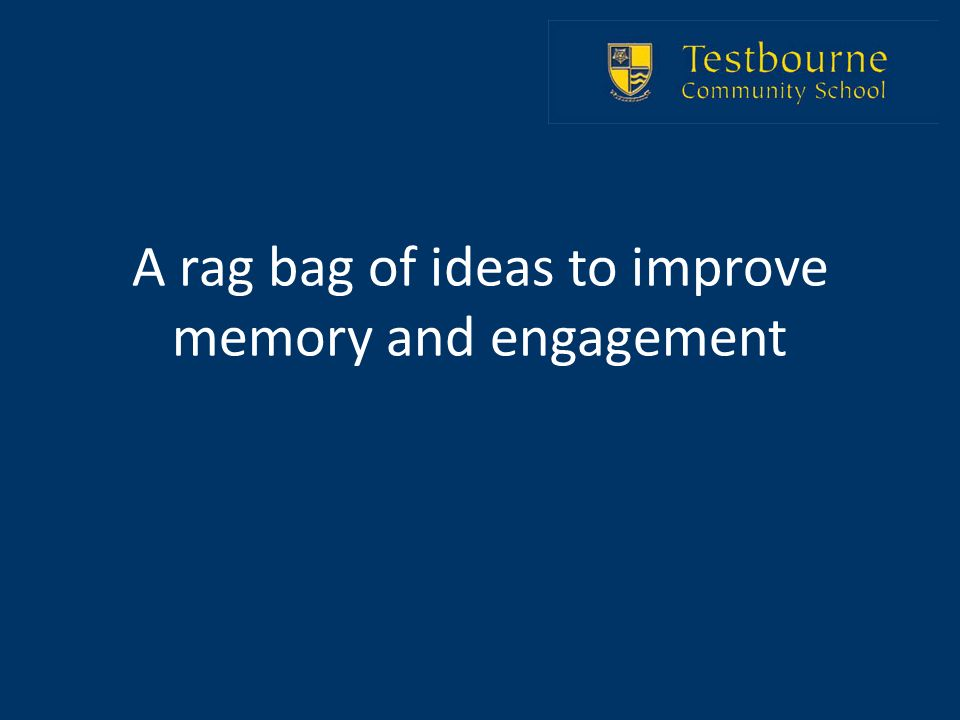 A rag bag of ideas to improve memory and engagement