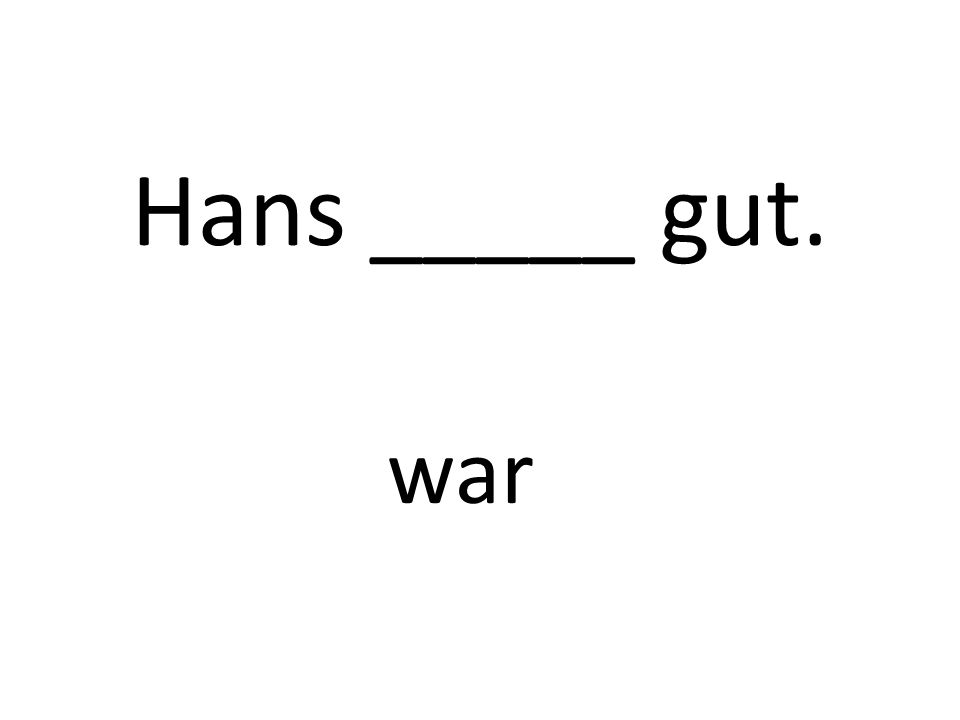 Hans _____ gut. war