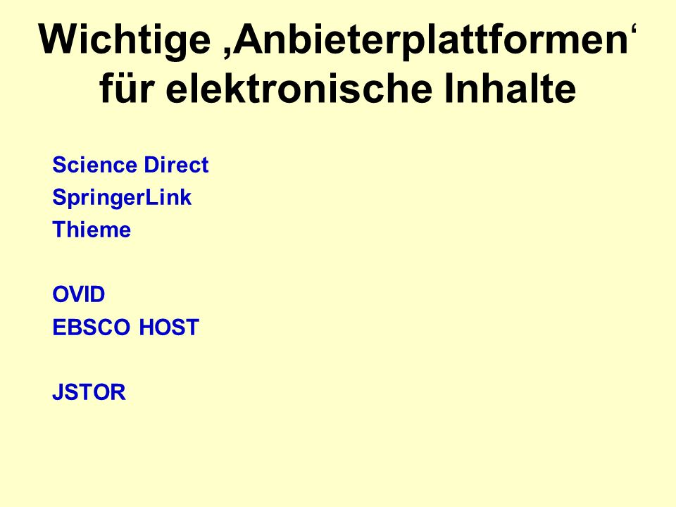 Wichtige Anbieterplattformen für elektronische Inhalte Science Direct SpringerLink Thieme OVID EBSCO HOST JSTOR