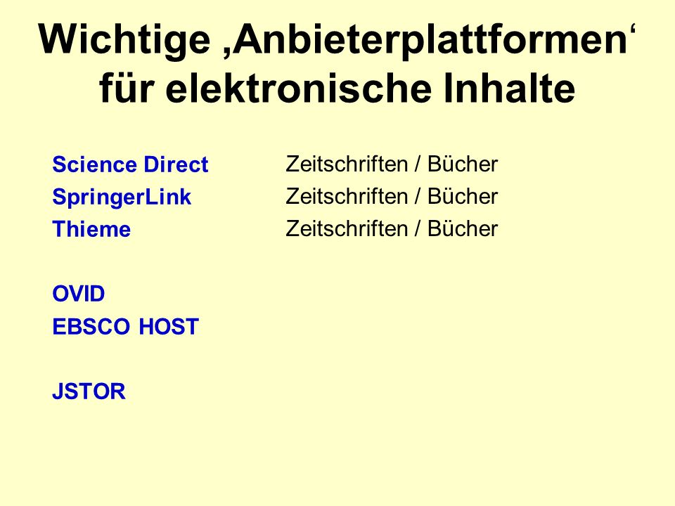Wichtige Anbieterplattformen für elektronische Inhalte Science Direct SpringerLink Thieme OVID EBSCO HOST JSTOR Zeitschriften / Bücher