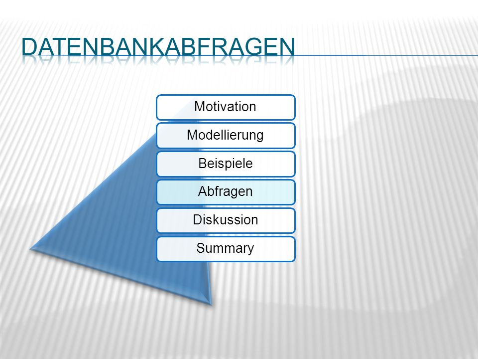 MotivationModellierungBeispieleAbfragenDiskussionSummary