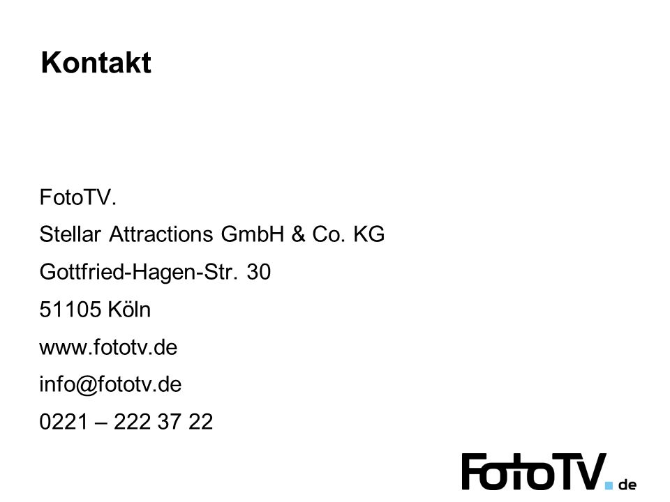 Kontakt FotoTV. Stellar Attractions GmbH & Co. KG Gottfried-Hagen-Str.