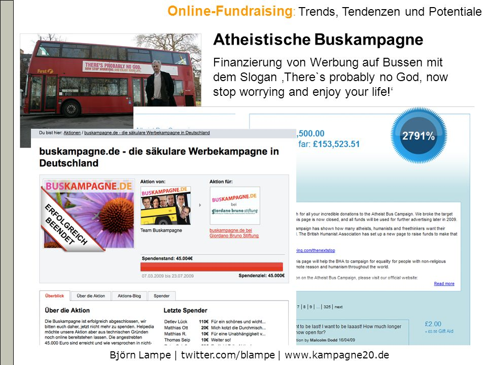 Björn Lampe | twitter.com/blampe |   Online-Fundraising : Trends, Tendenzen und Potentiale Atheistische Buskampagne Finanzierung von Werbung auf Bussen mit dem Slogan There`s probably no God, now stop worrying and enjoy your life!