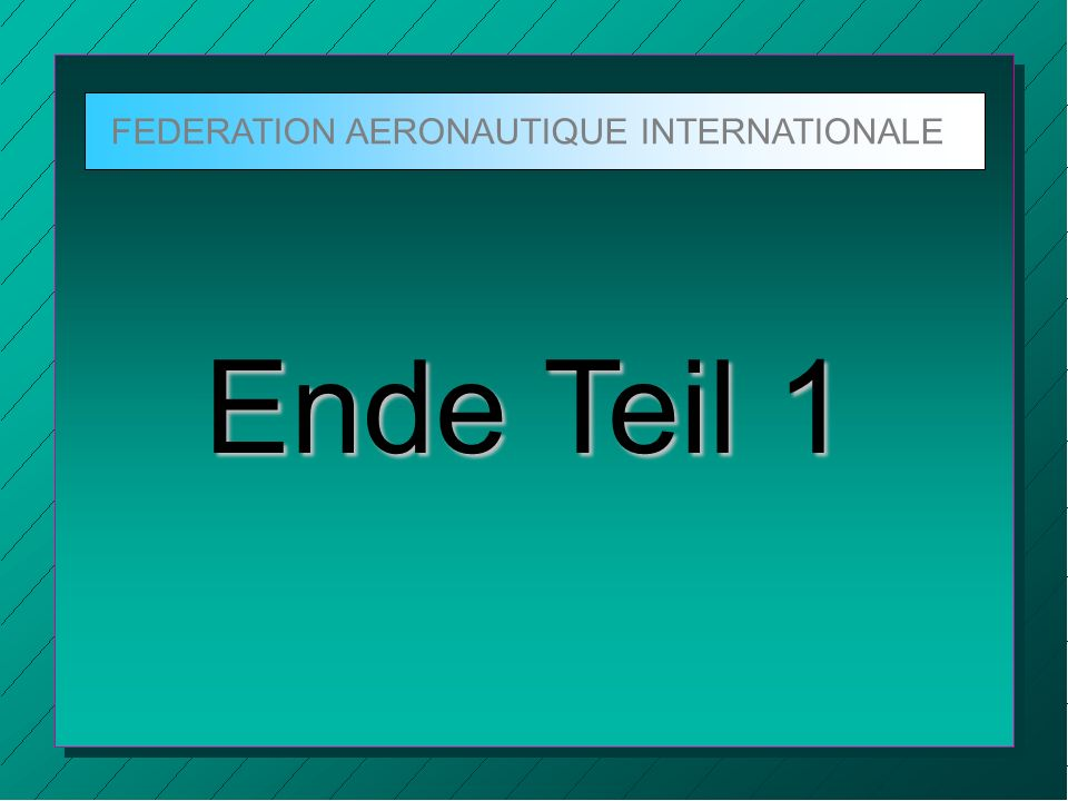 FEDERATION AERONAUTIQUE INTERNATIONALE Ende Teil 1