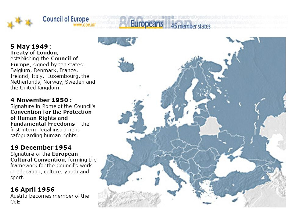 5 May 1949 : Treaty of London, establishing the Council of Europe, signed by ten states: Belgium, Denmark, France, Ireland, Italy, Luxembourg, the Netherlands, Norway, Sweden and the United Kingdom.