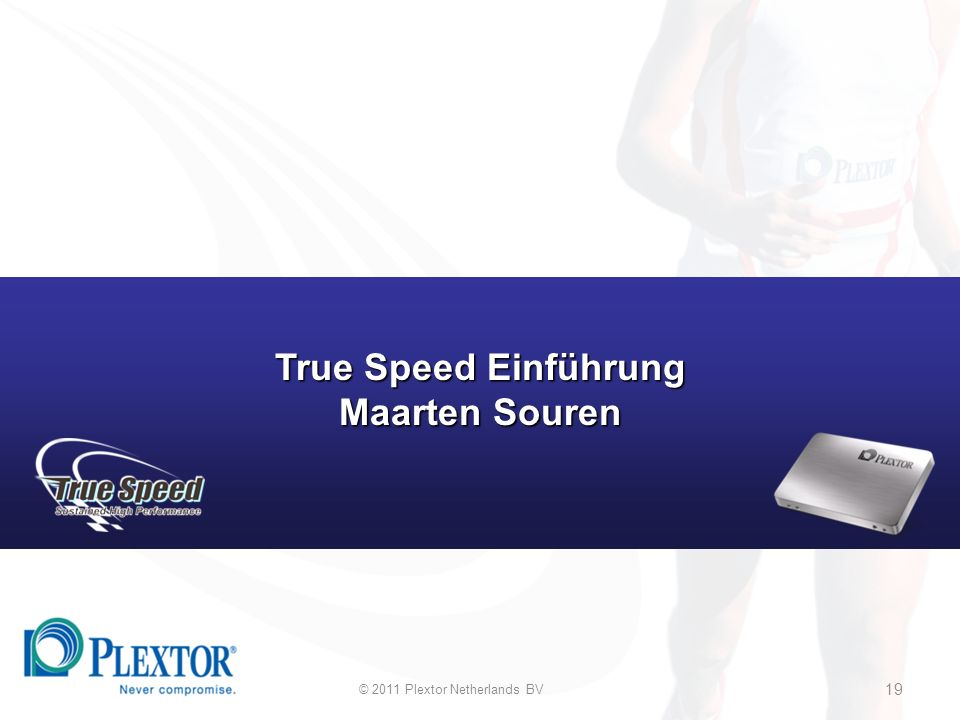 © 2011 Plextor Netherlands BV 19 True Speed Einführung Maarten Souren