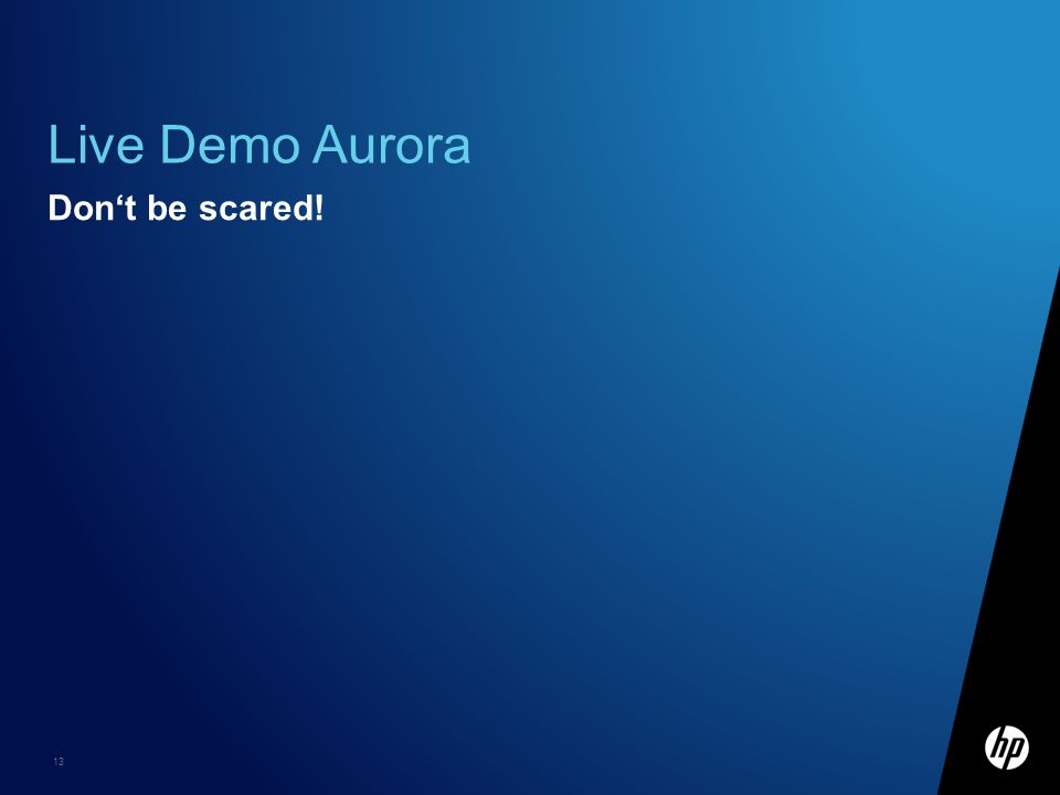 13 Live Demo Aurora Dont be scared!