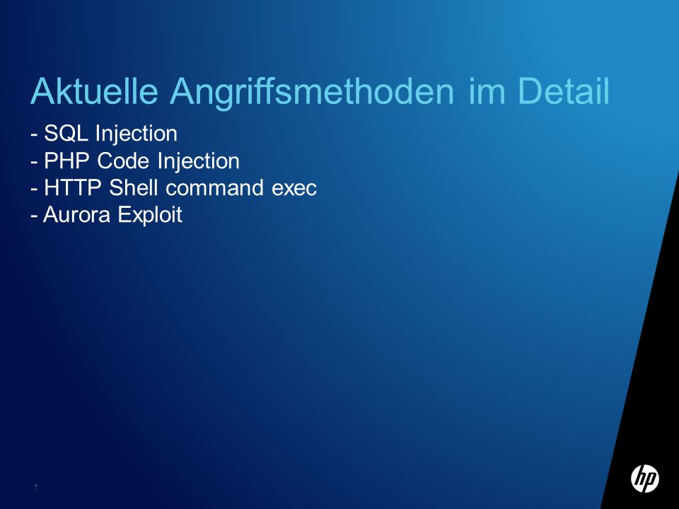 7 Aktuelle Angriffsmethoden im Detail - SQL Injection - PHP Code Injection - HTTP Shell command exec - Aurora Exploit