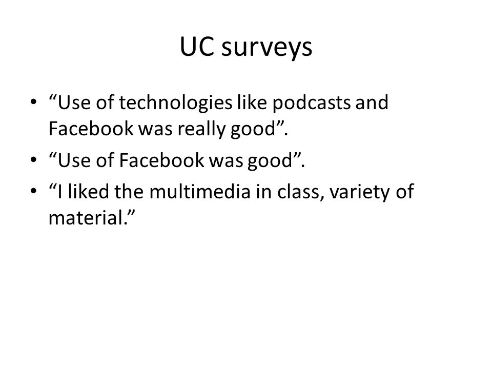 UC surveys Use of technologies like podcasts and Facebook was really good.