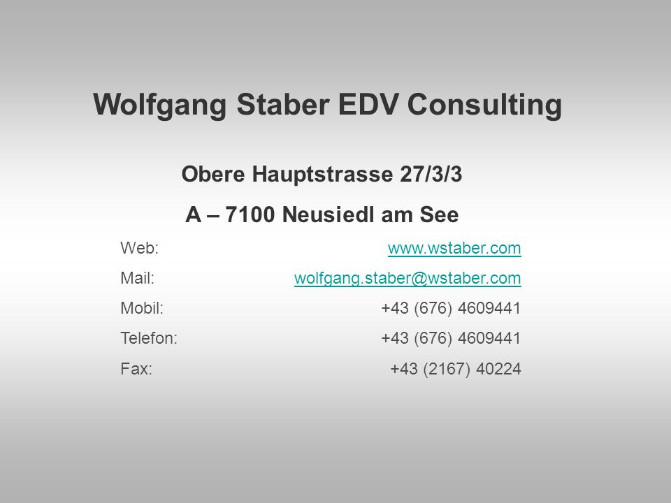 Wolfgang Staber EDV Consulting Obere Hauptstrasse 27/3/3 A – 7100 Neusiedl am See Web:   Mobil: +43 (676) Telefon:+43 (676) Fax: +43 (2167) 40224