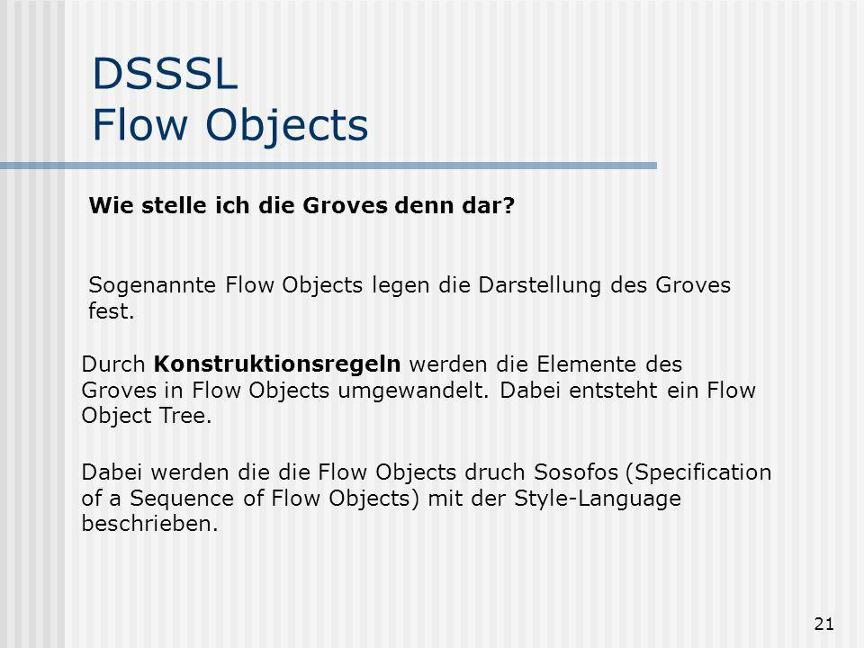 21 DSSSL Flow Objects Sogenannte Flow Objects legen die Darstellung des Groves fest.