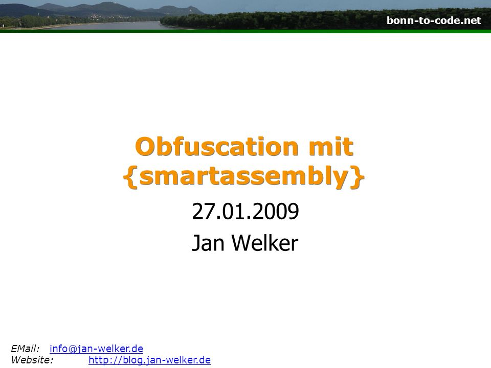 bonn-to-code.net Obfuscation mit {smartassembly} 27.01.2009 Jan Welker EMail:info@jan-welker.deinfo@jan-welker.de Website:http://blog.jan-welker.dehttp://blog.jan-welker.de