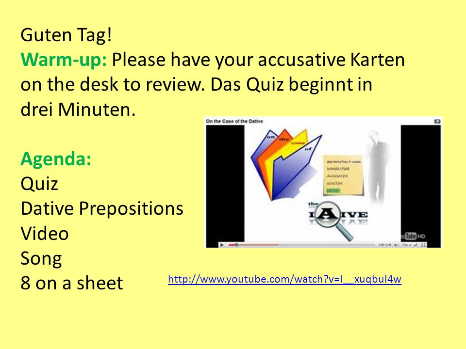 Guten Tag. Warm-up: Please have your accusative Karten on the desk to review.