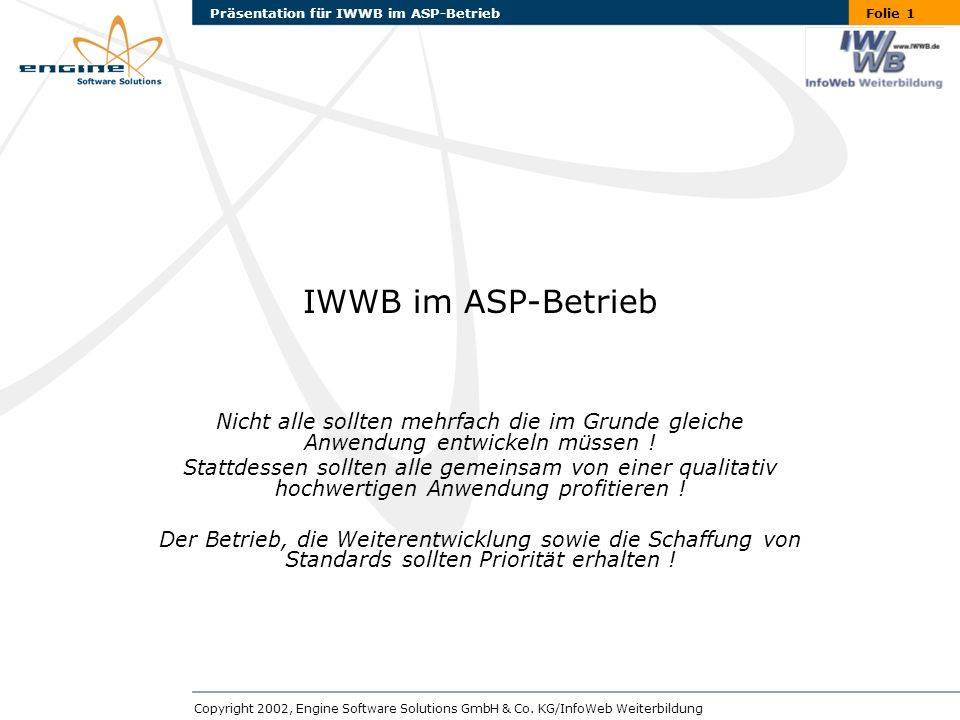 Folie 1Präsentation für IWWB im ASP-Betrieb Copyright 2002, Engine Software Solutions GmbH & Co.