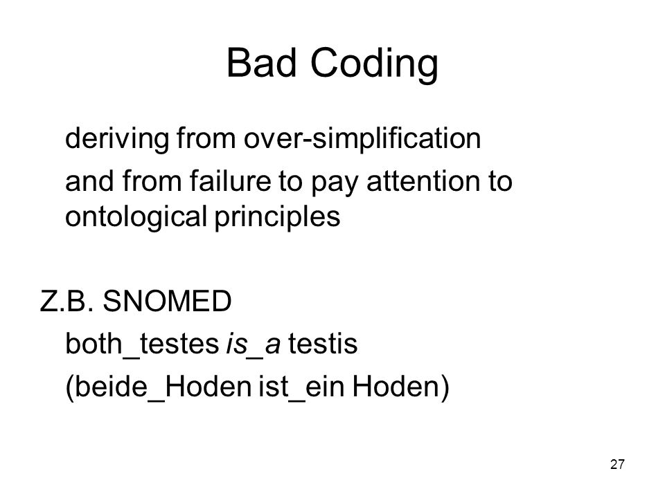 27 Bad Coding deriving from over-simplification and from failure to pay attention to ontological principles Z.B.