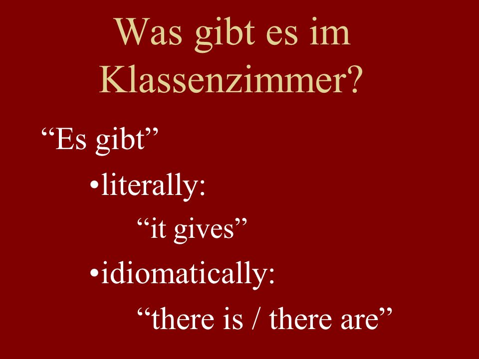 Was gibt es im Klassenzimmer Es gibt literally: it gives idiomatically: there is / there are