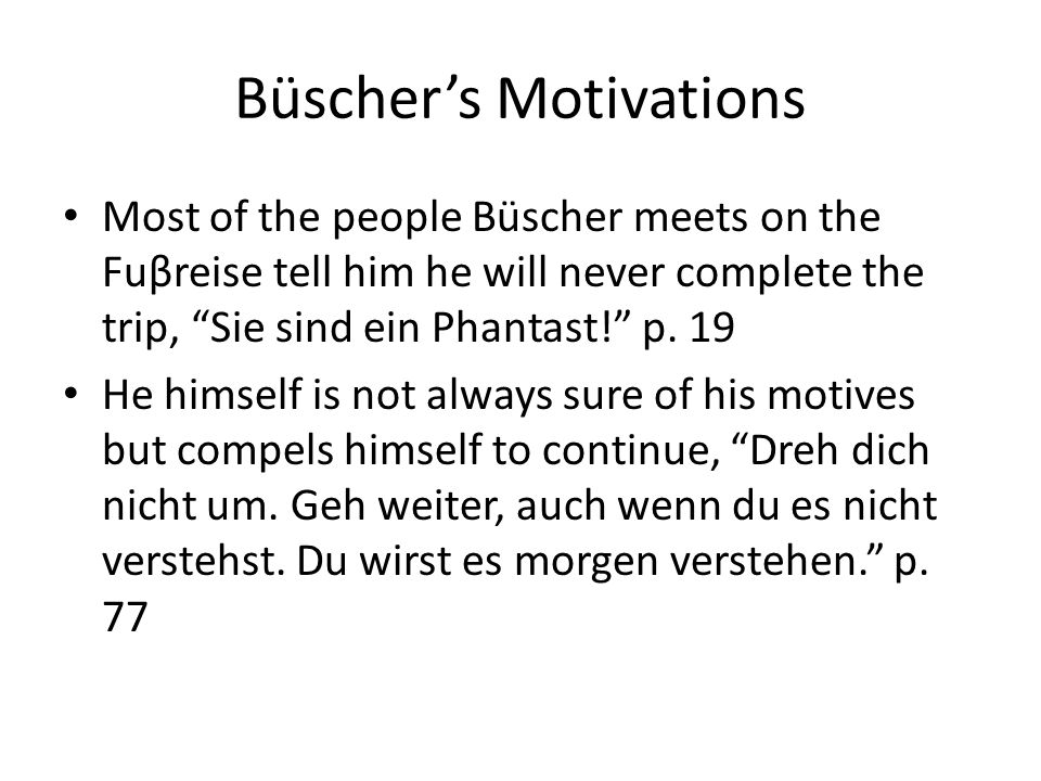 Büschers Motivations Most of the people Büscher meets on the Fuβreise tell him he will never complete the trip, Sie sind ein Phantast.