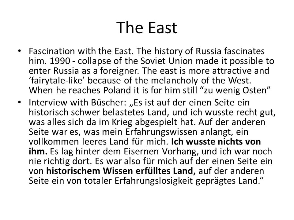 The East Fascination with the East. The history of Russia fascinates him.