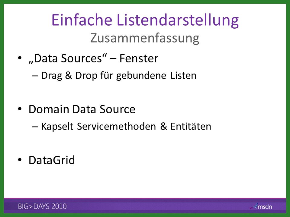 Data Sources – Fenster – Drag & Drop für gebundene Listen Domain Data Source – Kapselt Servicemethoden & Entitäten DataGrid Zusammenfassung