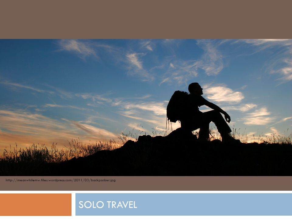 SOLO TRAVEL http://meanwhilemw.files.wordpress.com/2011/03/backpacker.jpg