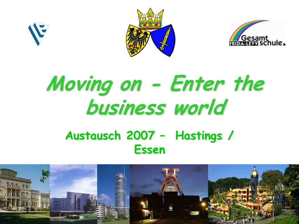 Austausch 2007 – Hastings / Essen Moving on - Enter the business world