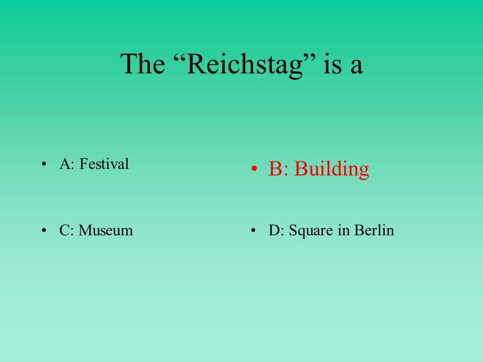 The Reichstag is a A: FestivalB: Building C: MuseumD: Square in Berlin