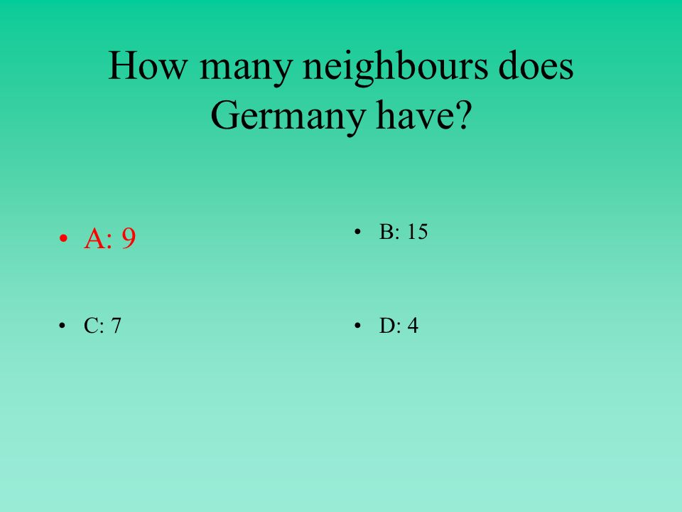How many neighbours does Germany have A: 9B: 15 C: 7D: 4