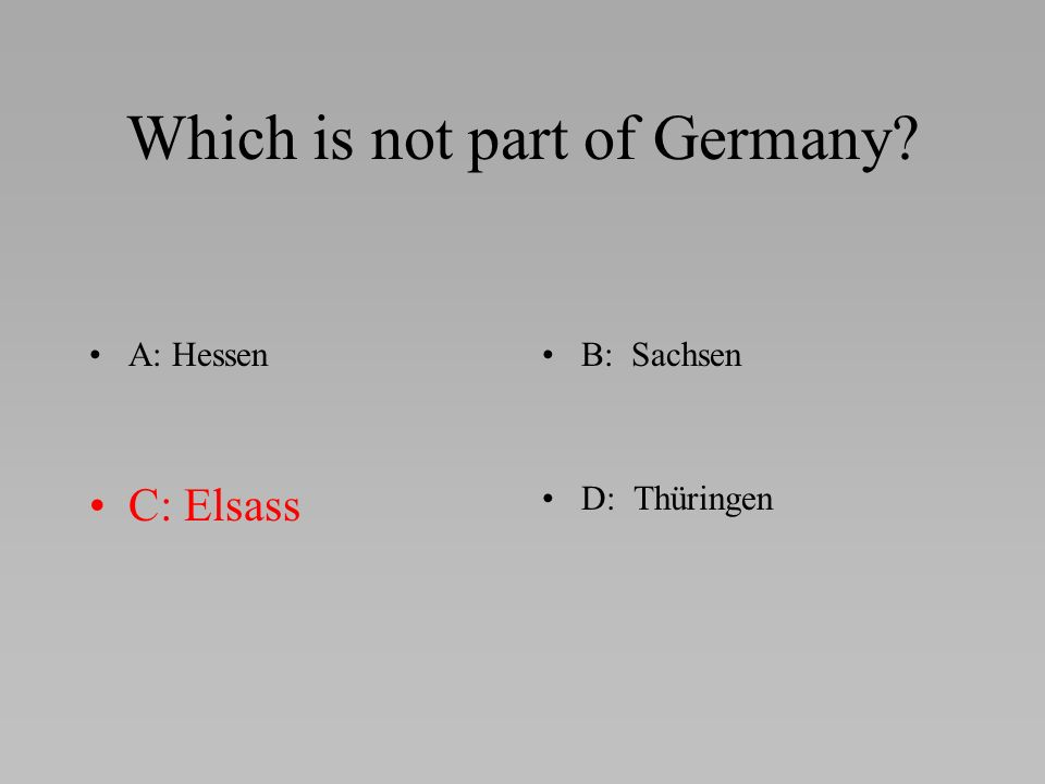 Which is not part of Germany A: HessenB: Sachsen C: ElsassD: Thüringen