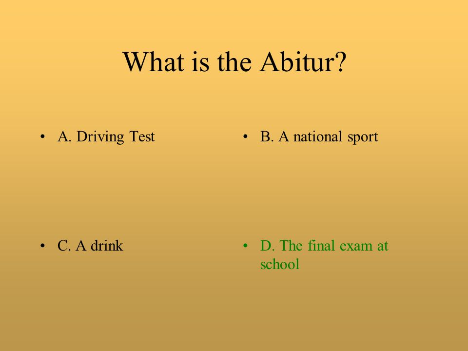 What is the Abitur A. Driving testB. A national sport C. A drinkD. The final exam at school