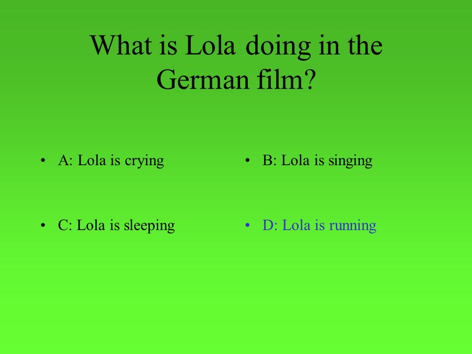What is Lola doing in the German film.