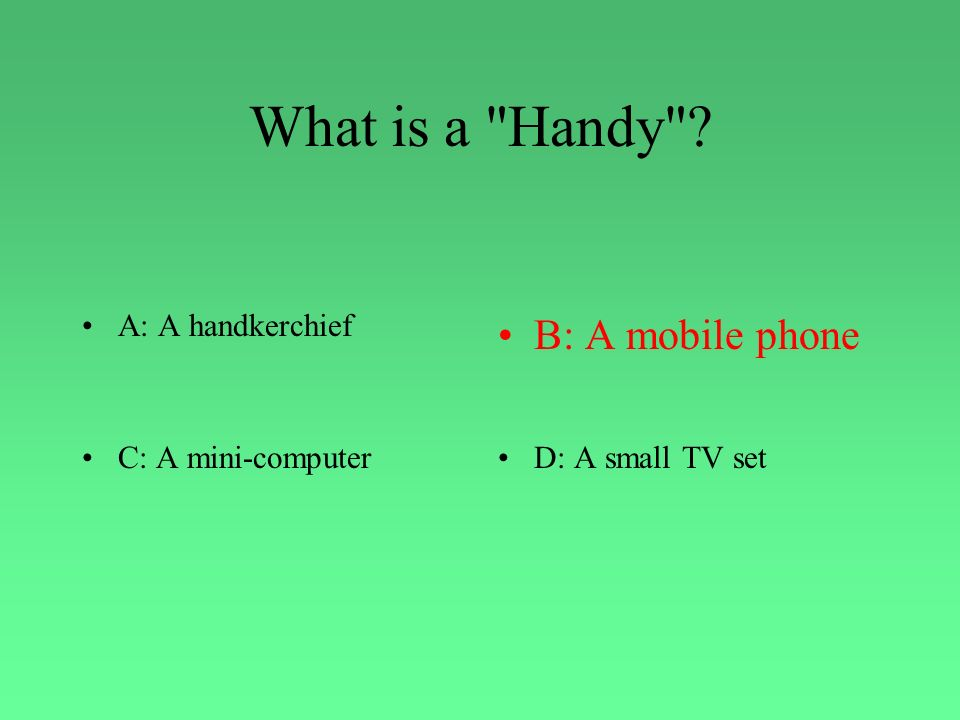 What is a Handy A: A handkerchiefB: A mobile phone C: A mini computerD: A small TV set