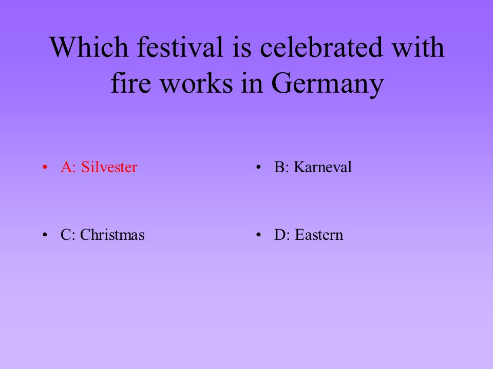 Which festival is celebrated with fire works in Germany A: SilvesterB: Karneval C: ChristmasD: Easter