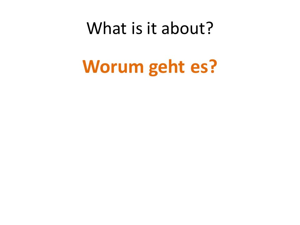 What is it about Worum geht es